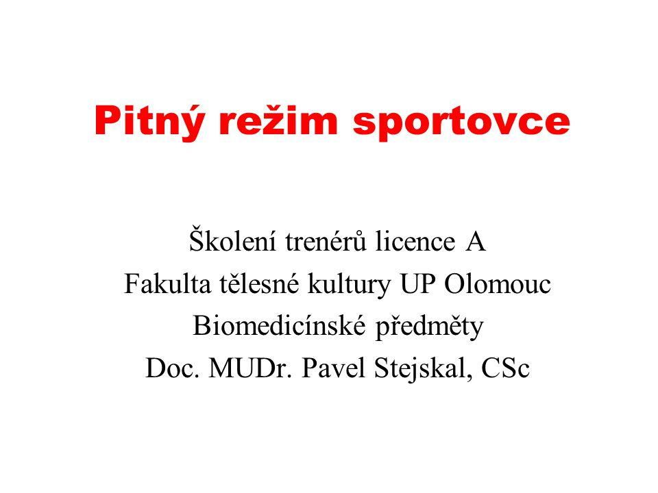 Pitný režim sportovce Školení trenérů licence A Fakulta tělesné kultury UP Olomouc Biomedicínské předměty Doc.