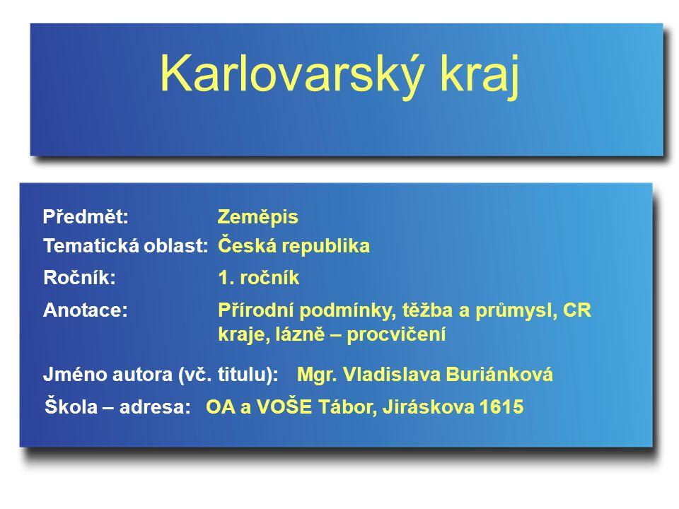 Karlovarský kraj Jméno autora (vč. titulu): Škola – adresa: Ročník: Předmět: Anotace: 1.