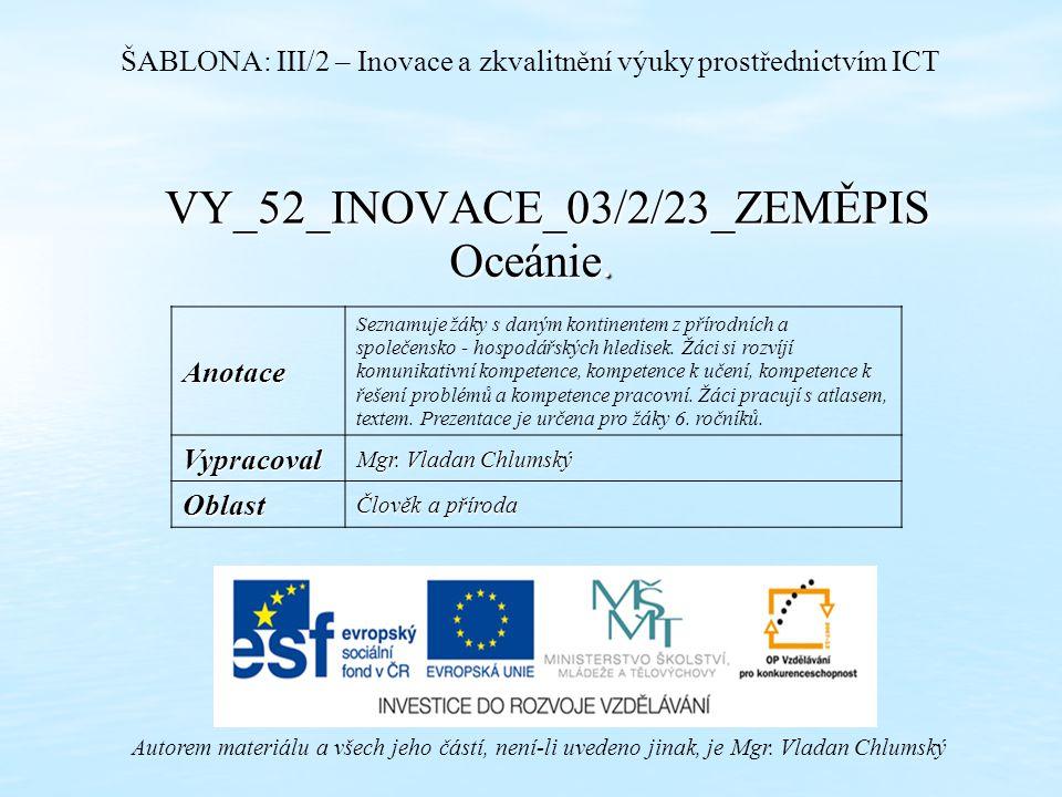 VY_52_INOVACE_03/2/23_ZEMĚPIS Oceánie. Autorem materiálu a všech jeho částí, není-li uvedeno jinak, je Mgr. Vladan Chlumský ŠABLONA: III/2 – Inovace a