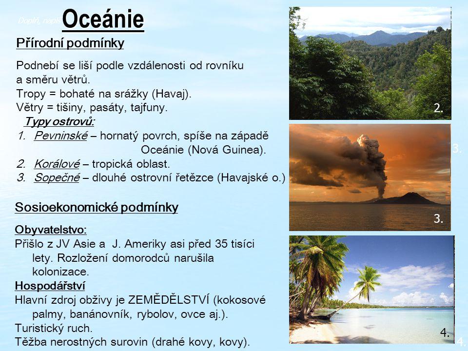 3. 4.Oceánie Přírodní podmínky Podnebí se liší podle vzdálenosti od rovníku a směru větrů. Tropy = bohaté na srážky (Havaj). Větry = tišiny, pasáty, t