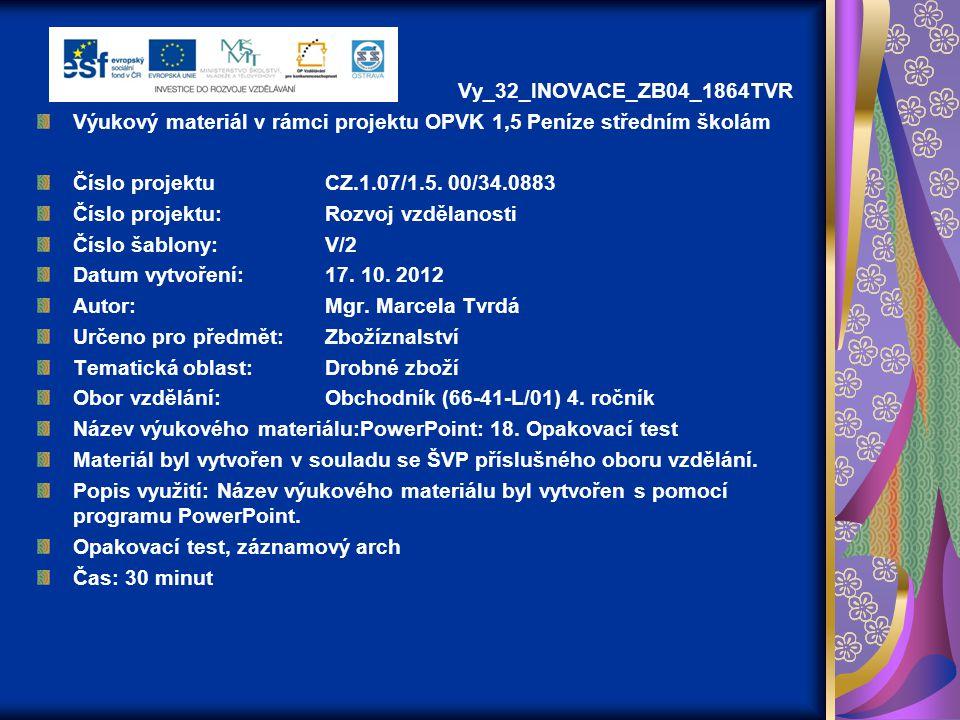 Vy_32_INOVACE_ZB04_1864TVR Výukový materiál v rámci projektu OPVK 1,5 Peníze středním školám Číslo projektuCZ.1.07/1.5.