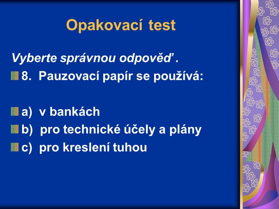 Opakovací test Vyberte správnou odpověď. 8.
