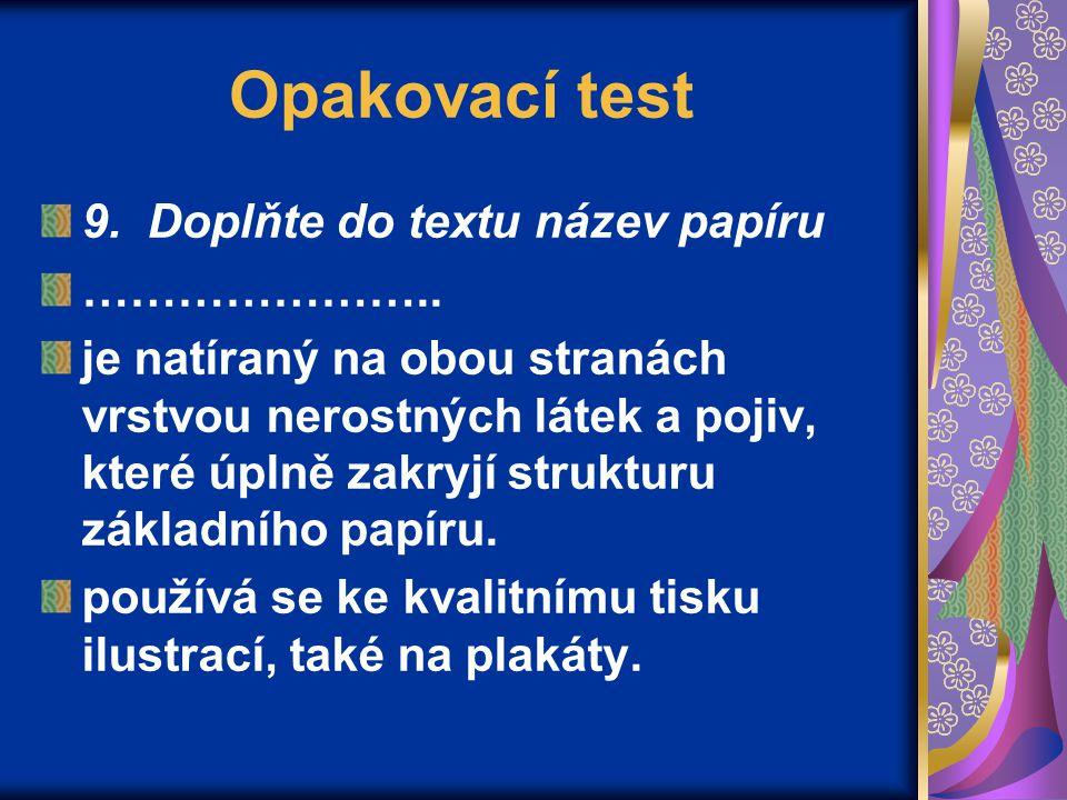 Opakovací test 9. Doplňte do textu název papíru …………………..