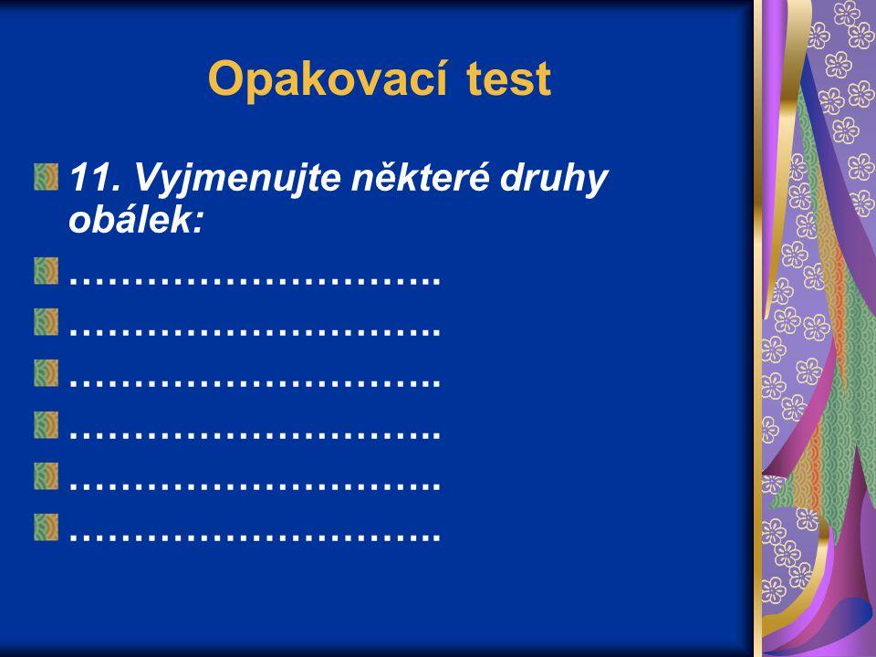 Opakovací test 11. Vyjmenujte některé druhy obálek: ………………………..