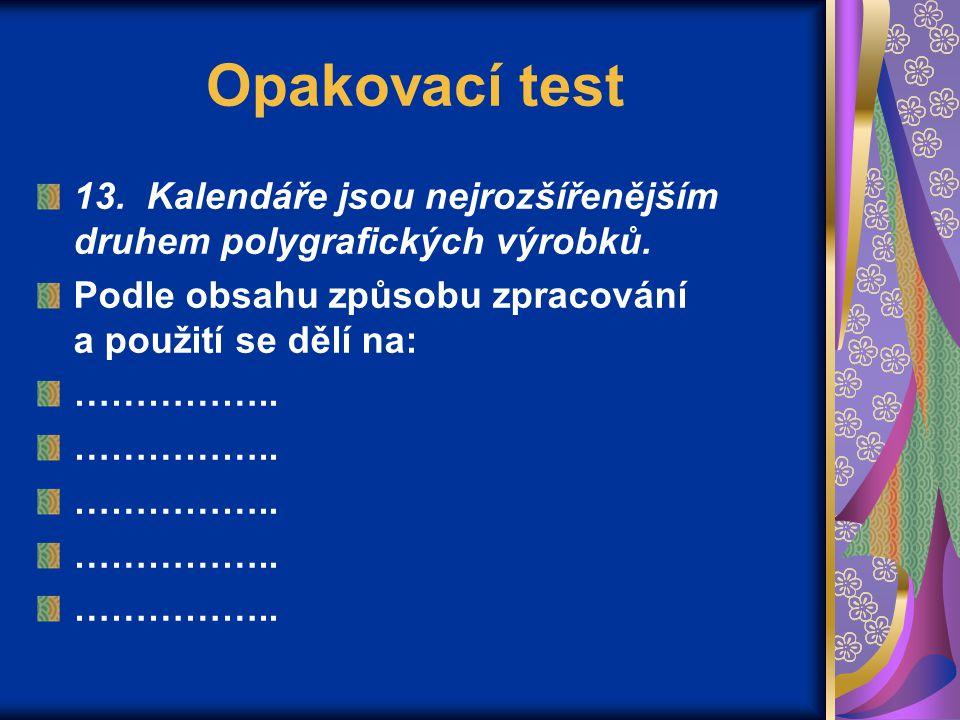 Opakovací test 13. Kalendáře jsou nejrozšířenějším druhem polygrafických výrobků.