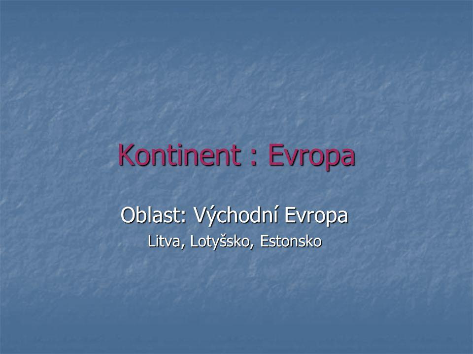 Kontinent : Evropa Oblast: Východní Evropa Litva, Lotyšsko, Estonsko