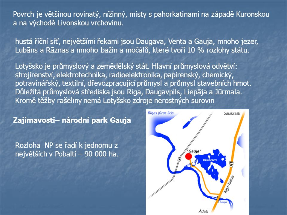 Povrch je většinou rovinatý, nížinný, místy s pahorkatinami na západě Kuronskou a na východě Livonskou vrchovinu. hustá říční síť, největšími řekami j