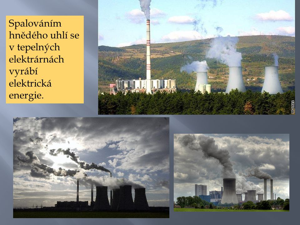 Spalováním hnědého uhlí se v tepelných elektrárnách vyrábí elektrická energie.