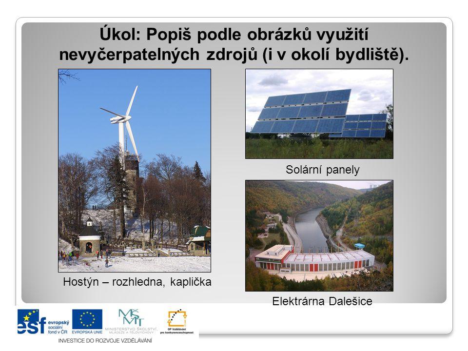 Úkol: Popiš podle obrázků využití nevyčerpatelných zdrojů (i v okolí bydliště). Solární panely Elektrárna Dalešice Hostýn – rozhledna, kaplička