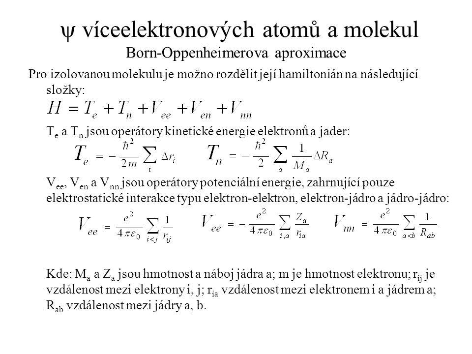  víceelektronových atomů a molekul Born-Oppenheimerova aproximace Pro izolovanou molekulu je možno rozdělit její hamiltonián na následující složky: T