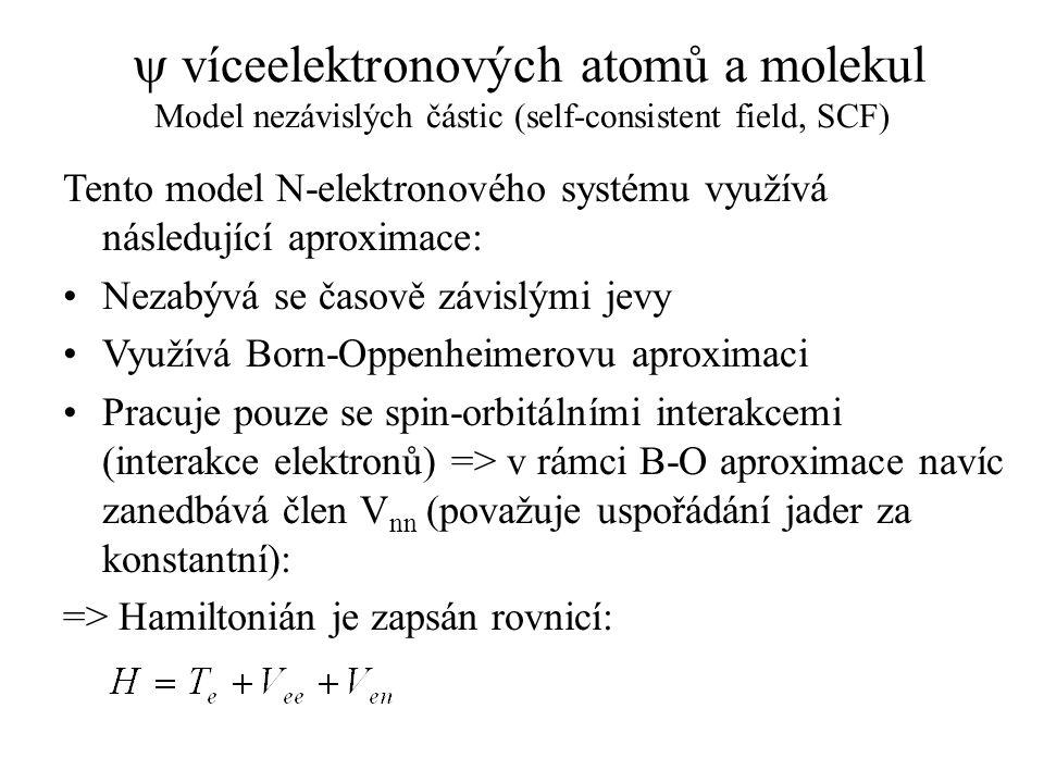  víceelektronových atomů a molekul Model nezávislých částic (self-consistent field, SCF) Tento model N-elektronového systému využívá následující apro