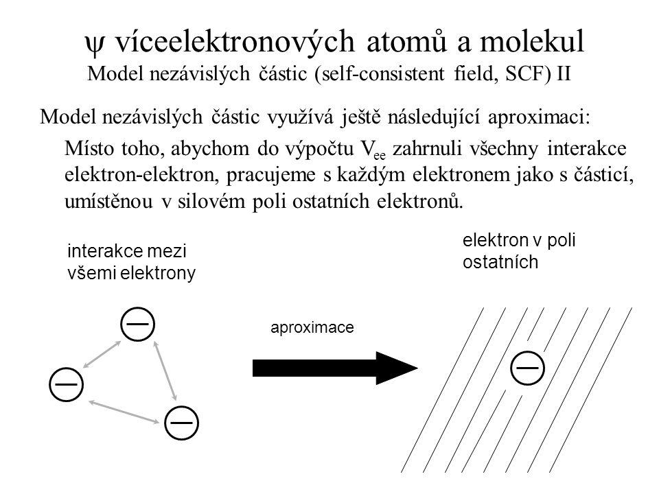  víceelektronových atomů a molekul Model nezávislých částic (self-consistent field, SCF) II Model nezávislých částic využívá ještě následující aproxi