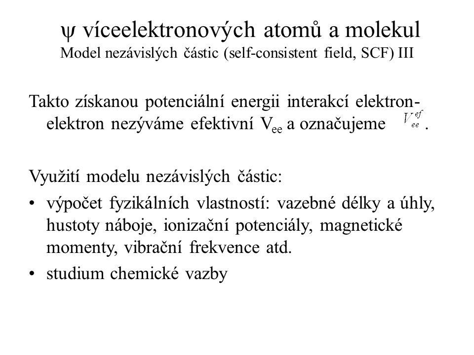  víceelektronových atomů a molekul Model nezávislých částic (self-consistent field, SCF) III Takto získanou potenciální energii interakcí elektron- e