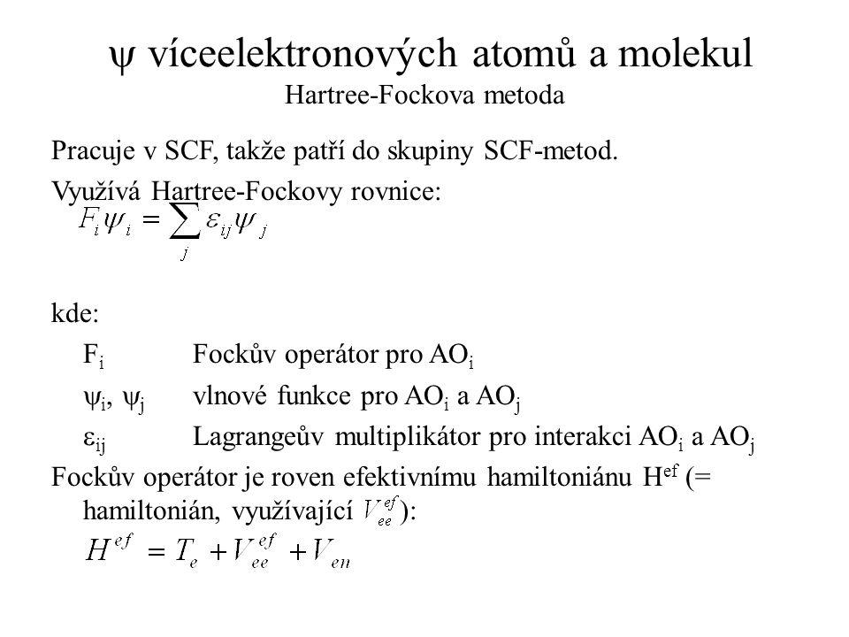  víceelektronových atomů a molekul Hartree-Fockova metoda Pracuje v SCF, takže patří do skupiny SCF-metod. Využívá Hartree-Fockovy rovnice: kde: F i