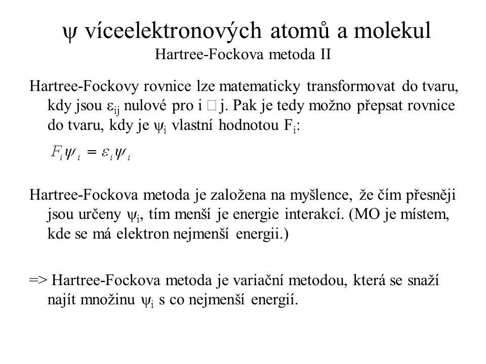  víceelektronových atomů a molekul Hartree-Fockova metoda II Hartree-Fockovy rovnice lze matematicky transformovat do tvaru, kdy jsou  ij nulové pro