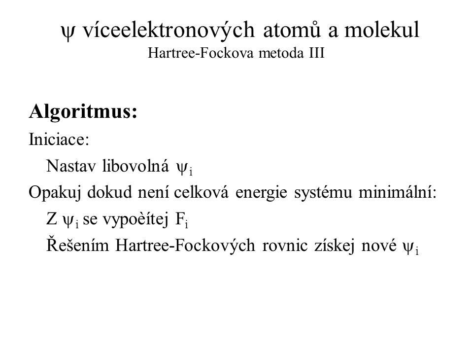  víceelektronových atomů a molekul Hartree-Fockova metoda III Algoritmus: Iniciace: Nastav libovolná  i Opakuj dokud není celková energie systému mi