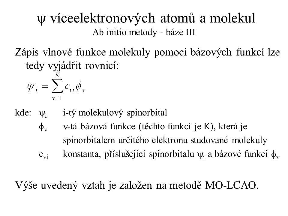  víceelektronových atomů a molekul Ab initio metody - báze III Zápis vlnové funkce molekuly pomocí bázových funkcí lze tedy vyjádřit rovnicí: kde: 
