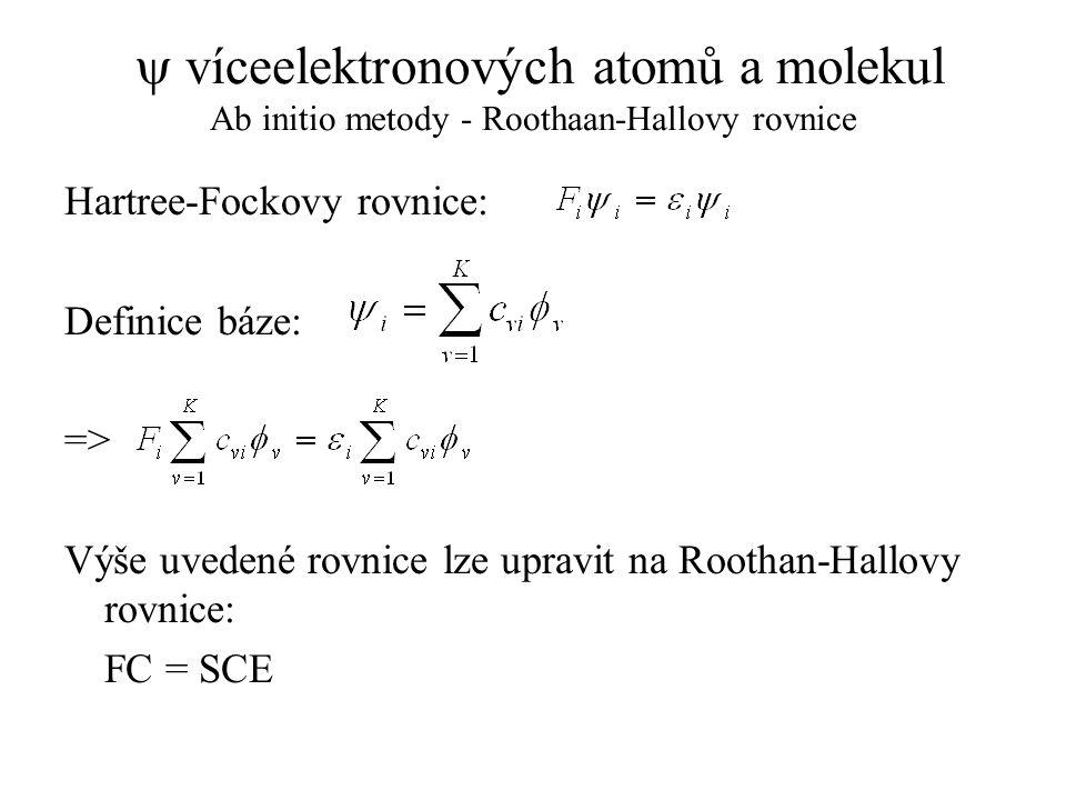  víceelektronových atomů a molekul Ab initio metody - Roothaan-Hallovy rovnice Hartree-Fockovy rovnice: Definice báze: => Výše uvedené rovnice lze up