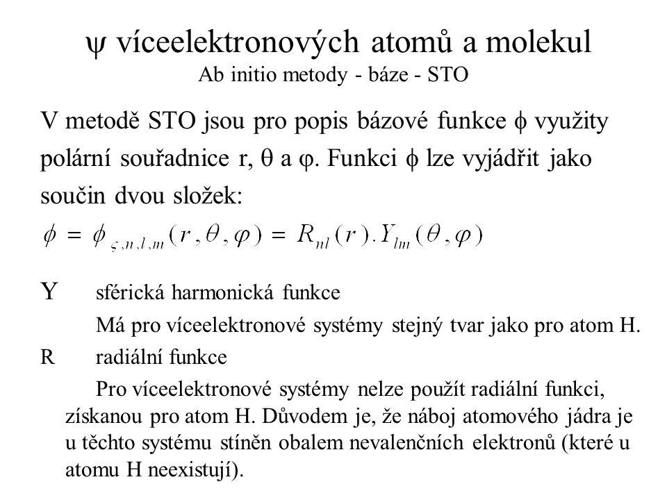  víceelektronových atomů a molekul Ab initio metody - báze - STO V metodě STO jsou pro popis bázové funkce  využity polární souřadnice r,  a . Fun