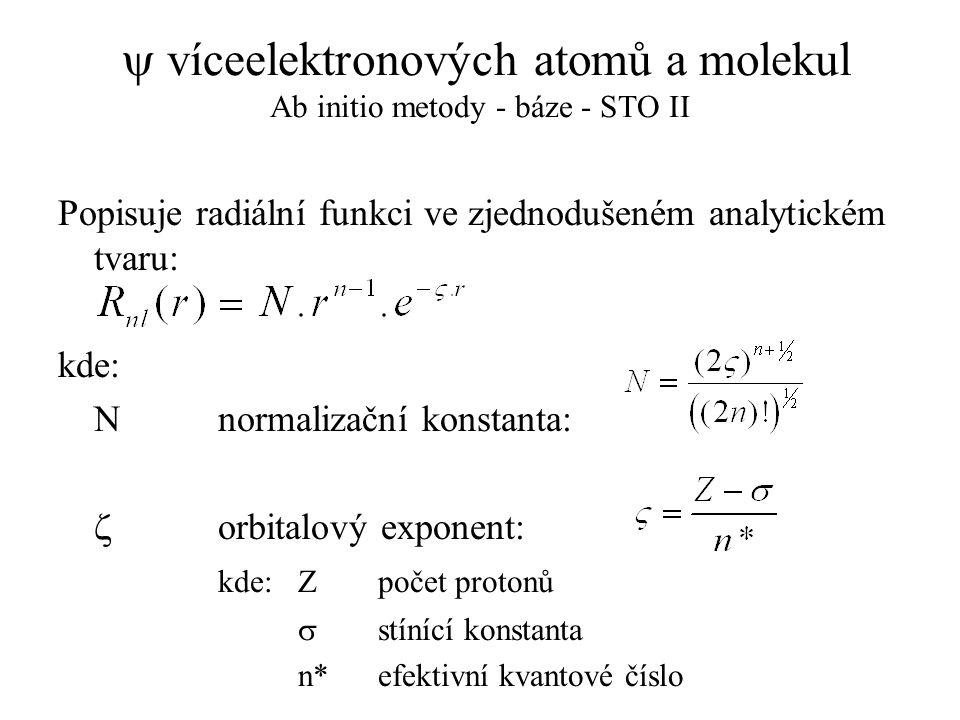  víceelektronových atomů a molekul Ab initio metody - báze - STO II Popisuje radiální funkci ve zjednodušeném analytickém tvaru: kde: Nnormalizační k