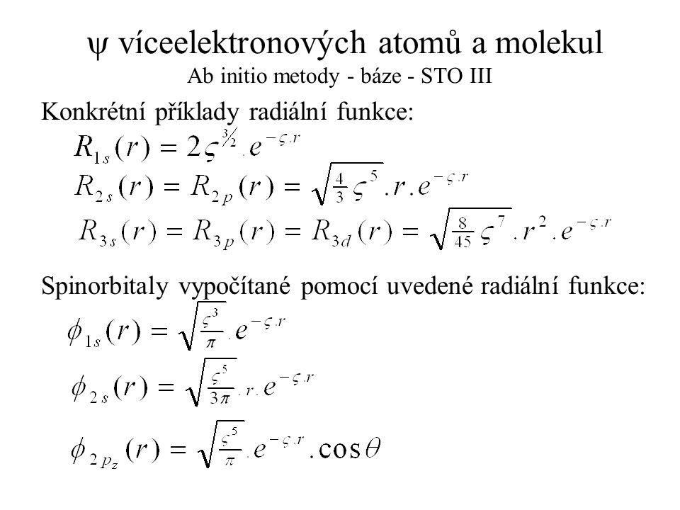  víceelektronových atomů a molekul Ab initio metody - báze - STO III Konkrétní příklady radiální funkce: Spinorbitaly vypočítané pomocí uvedené radiá