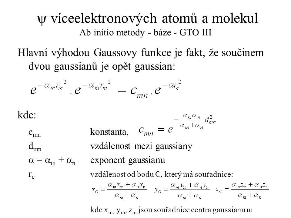  víceelektronových atomů a molekul Ab initio metody - báze - GTO III Hlavní výhodou Gaussovy funkce je fakt, že součinem dvou gaussianů je opět gauss