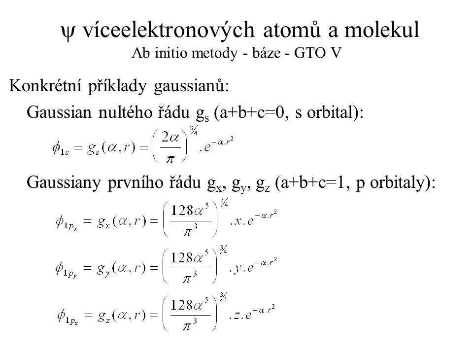  víceelektronových atomů a molekul Ab initio metody - báze - GTO V Konkrétní příklady gaussianů: Gaussian nultého řádu g s (a+b+c=0, s orbital): Gaus