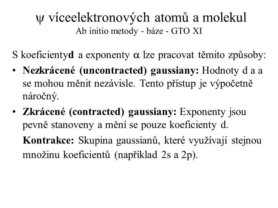  víceelektronových atomů a molekul Ab initio metody - báze - GTO XI S koeficientyd a exponenty  lze pracovat těmito způsoby: Nezkrácené (uncontracte