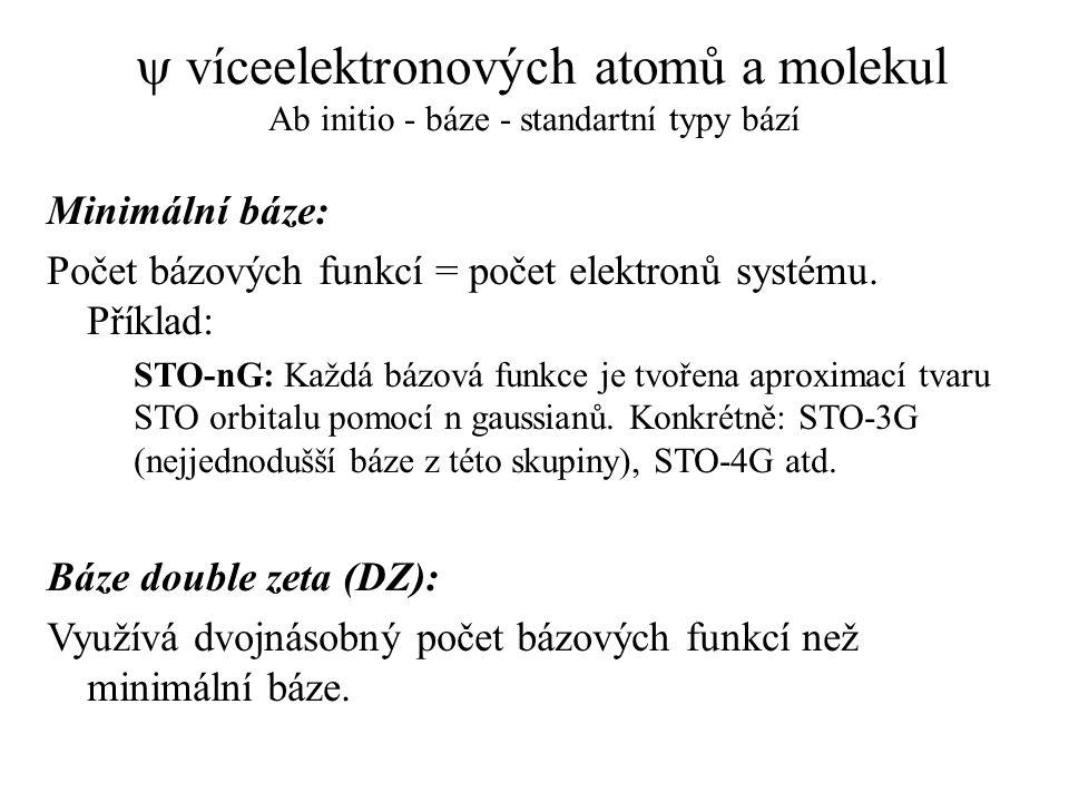  víceelektronových atomů a molekul Ab initio - báze - standartní typy bází Minimální báze: Počet bázových funkcí = počet elektronů systému. Příklad: