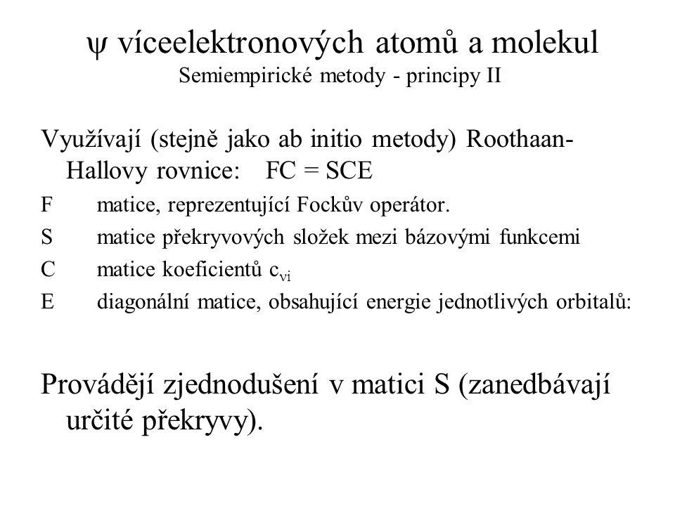  víceelektronových atomů a molekul Semiempirické metody - principy II Využívají (stejně jako ab initio metody) Roothaan- Hallovy rovnice:FC = SCE F m