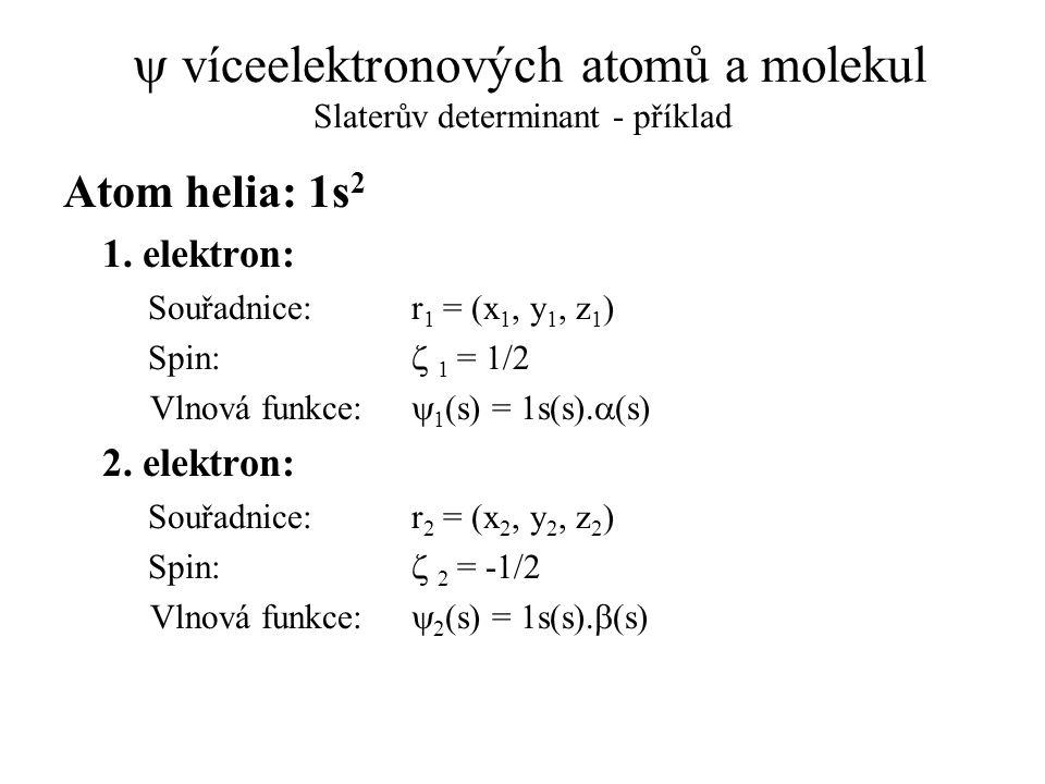  víceelektronových atomů a molekul Slaterův determinant - příklad Atom helia: 1s 2 1. elektron: Souřadnice: r 1 = (x 1, y 1, z 1 ) Spin:  1 = 1/2 V