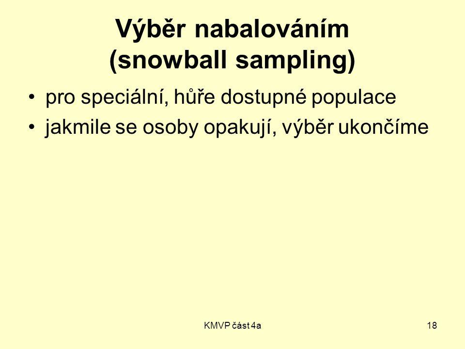 KMVP část 4a18 Výběr nabalováním (snowball sampling) pro speciální, hůře dostupné populace jakmile se osoby opakují, výběr ukončíme
