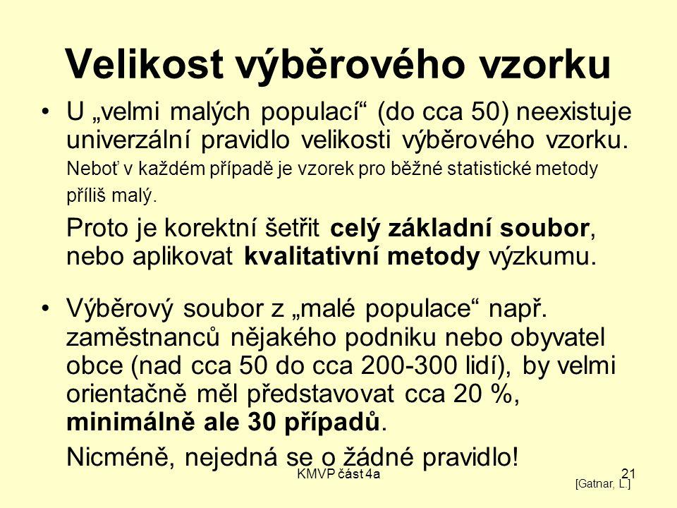 """KMVP část 4a21 Velikost výběrového vzorku U """"velmi malých populací"""" (do cca 50) neexistuje univerzální pravidlo velikosti výběrového vzorku. Neboť v k"""