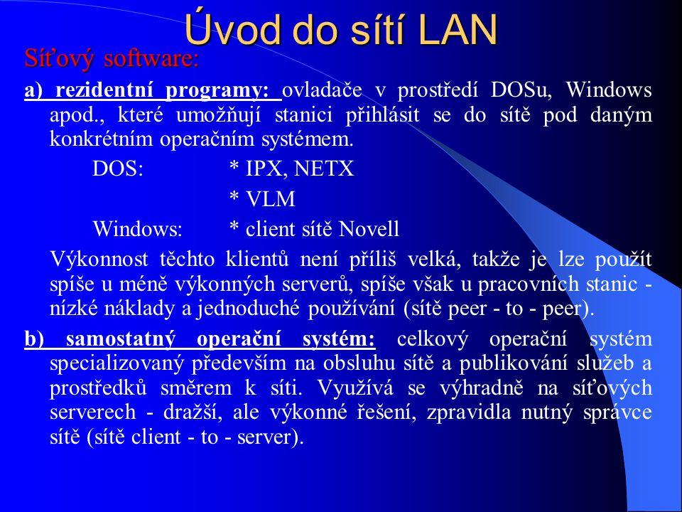 Úvod do sítí LAN Síťový software: a) rezidentní programy: ovladače v prostředí DOSu, Windows apod., které umožňují stanici přihlásit se do sítě pod daným konkrétním operačním systémem.