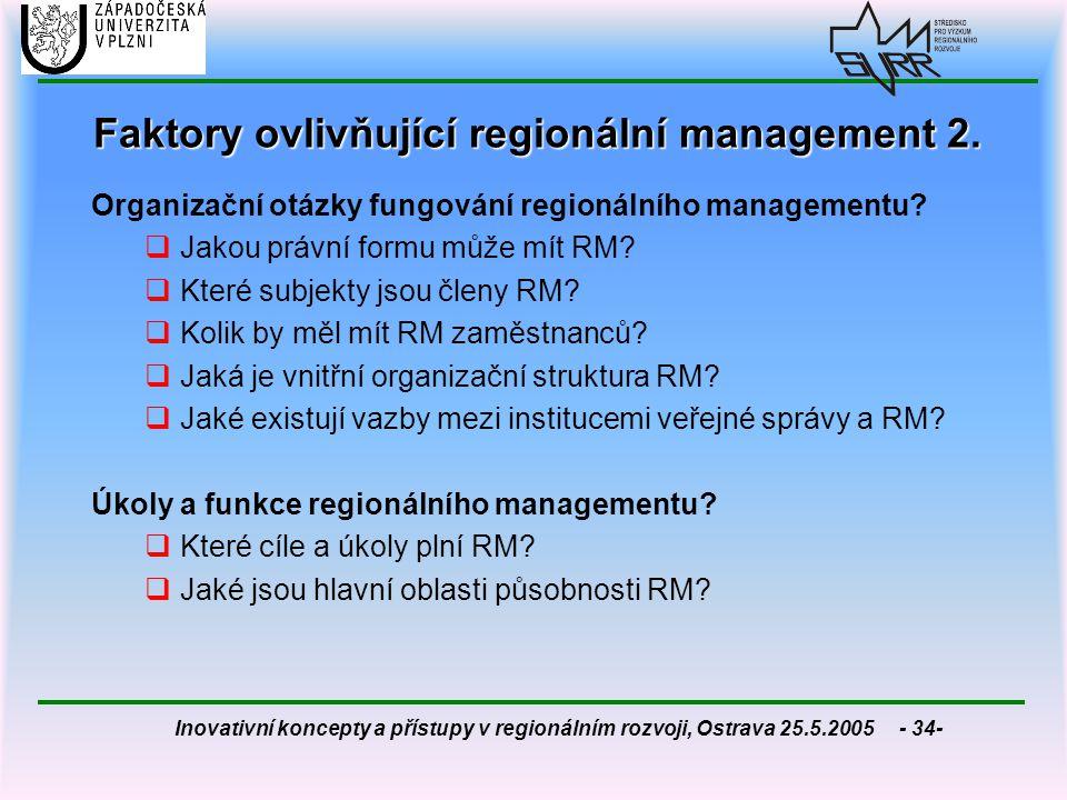 Inovativní koncepty a přístupy v regionálním rozvoji, Ostrava 25.5.2005 - 34- Faktory ovlivňující regionální management 2. Organizační otázky fungován