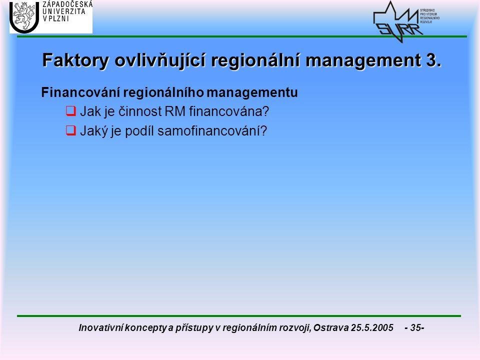 Inovativní koncepty a přístupy v regionálním rozvoji, Ostrava 25.5.2005 - 35- Faktory ovlivňující regionální management 3. Financování regionálního ma