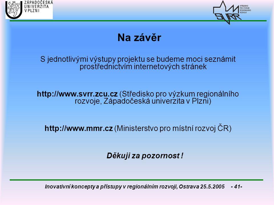 Inovativní koncepty a přístupy v regionálním rozvoji, Ostrava 25.5.2005 - 41- Na závěr S jednotlivými výstupy projektu se budeme moci seznámit prostře