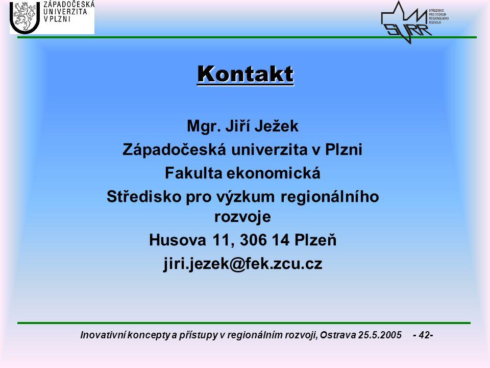 Inovativní koncepty a přístupy v regionálním rozvoji, Ostrava 25.5.2005 - 42- Kontakt Mgr. Jiří Ježek Západočeská univerzita v Plzni Fakulta ekonomick
