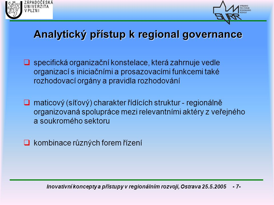 Inovativní koncepty a přístupy v regionálním rozvoji, Ostrava 25.5.2005 - 7- Analytický přístup k regional governance  specifická organizační konstel