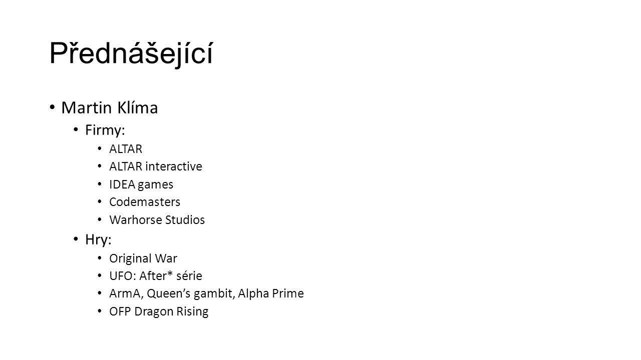 Přednášející Martin Klíma Firmy: ALTAR ALTAR interactive IDEA games Codemasters Warhorse Studios Hry: Original War UFO: After* série ArmA, Queen's gambit, Alpha Prime OFP Dragon Rising
