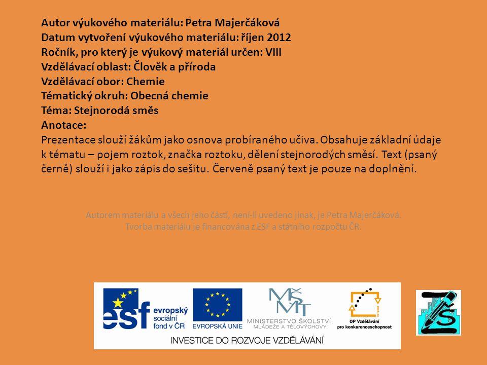 Autor výukového materiálu: Petra Majerčáková Datum vytvoření výukového materiálu: říjen 2012 Ročník, pro který je výukový materiál určen: VIII Vzděláv