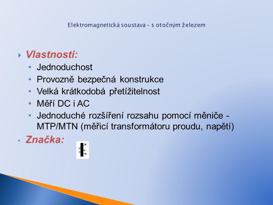 Vlastnosti: Jednoduchost Provozně bezpečná konstrukce Velká krátkodobá přetížitelnost Měří DC i AC Jednoduché rozšíření rozsahu pomocí měniče - MTP/MTN (měřicí transformátoru proudu, napětí) Značka: