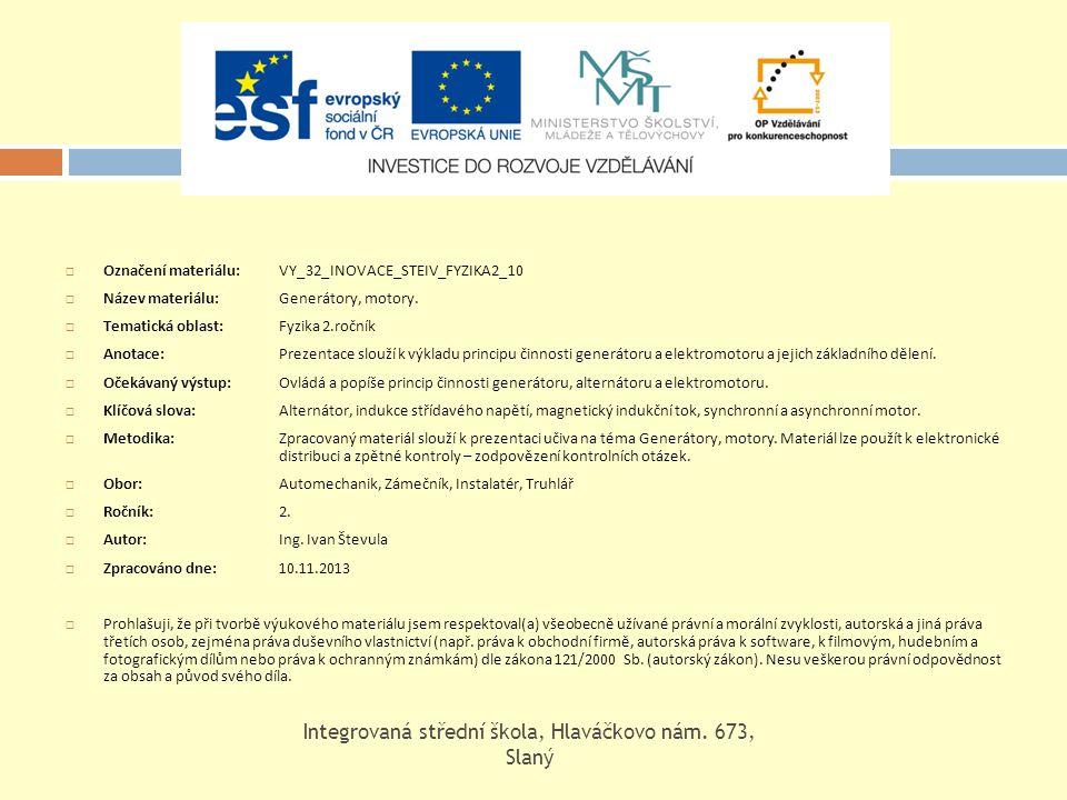  Označení materiálu: VY_32_INOVACE_STEIV_FYZIKA2_10  Název materiálu: Generátory, motory.  Tematická oblast:Fyzika 2.ročník  Anotace: Prezentace s