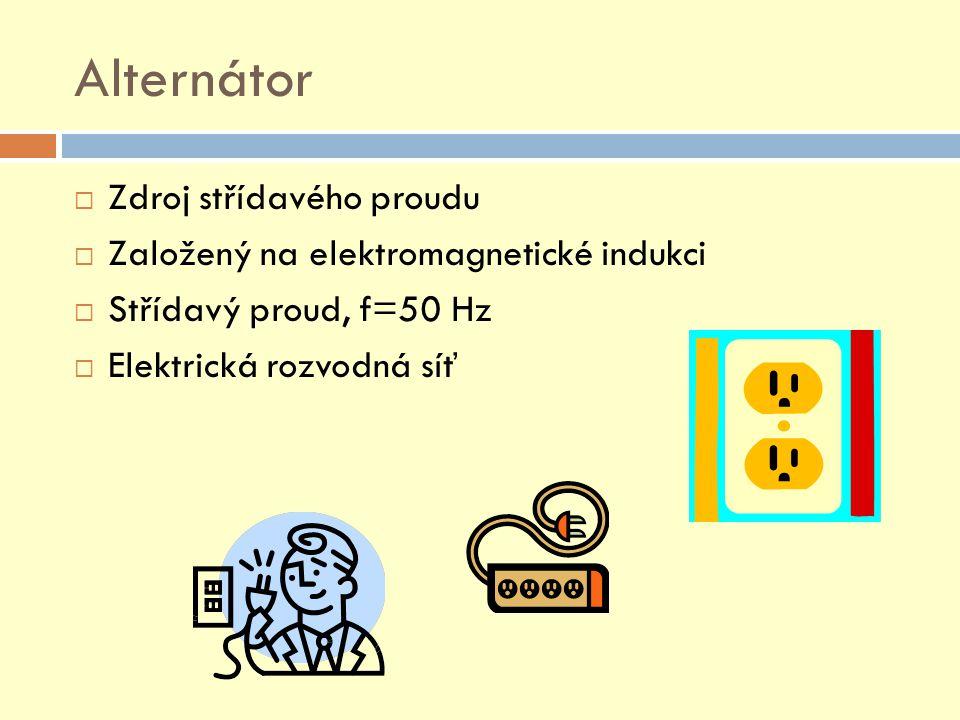 Alternátor  Zdroj střídavého proudu  Založený na elektromagnetické indukci  Střídavý proud, f=50 Hz  Elektrická rozvodná síť