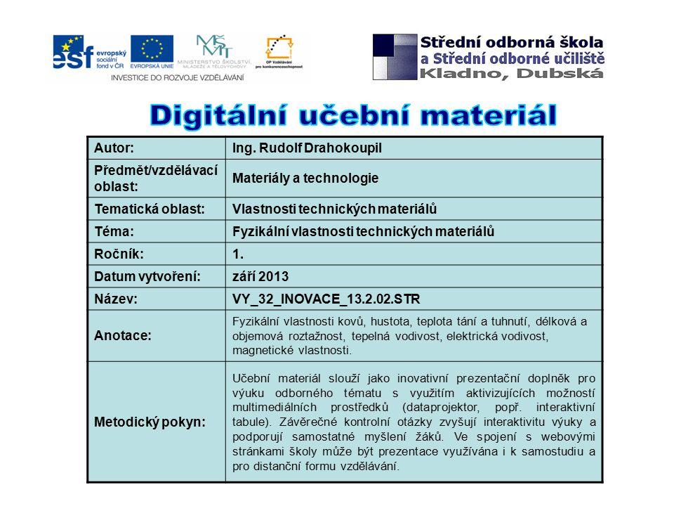 Autor:Ing. Rudolf Drahokoupil Předmět/vzdělávací oblast: Materiály a technologie Tematická oblast:Vlastnosti technických materiálů Téma:Fyzikální vlas