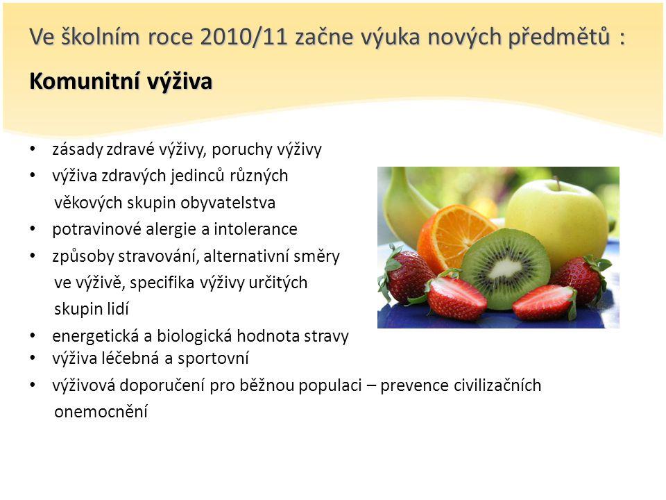 Ve školním roce 2010/11 začne výuka nových předmětů : Komunitní výživa zásady zdravé výživy, poruchy výživy výživa zdravých jedinců různých věkových skupin obyvatelstva potravinové alergie a intolerance způsoby stravování, alternativní směry ve výživě, specifika výživy určitých skupin lidí energetická a biologická hodnota stravy výživa léčebná a sportovní výživová doporučení pro běžnou populaci – prevence civilizačních onemocnění