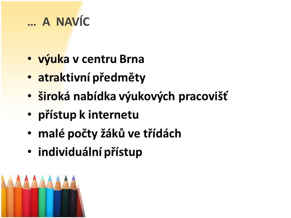 … A NAVÍC výuka v centru Brna atraktivní předměty široká nabídka výukových pracovišť přístup k internetu malé počty žáků ve třídách individuální přístup