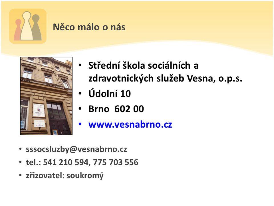 Něco málo o nás Střední škola sociálních a zdravotnických služeb Vesna, o.p.s.