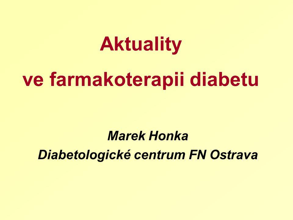 Aktuality ve farmakoterapii diabetu Marek Honka Diabetologické centrum FN Ostrava