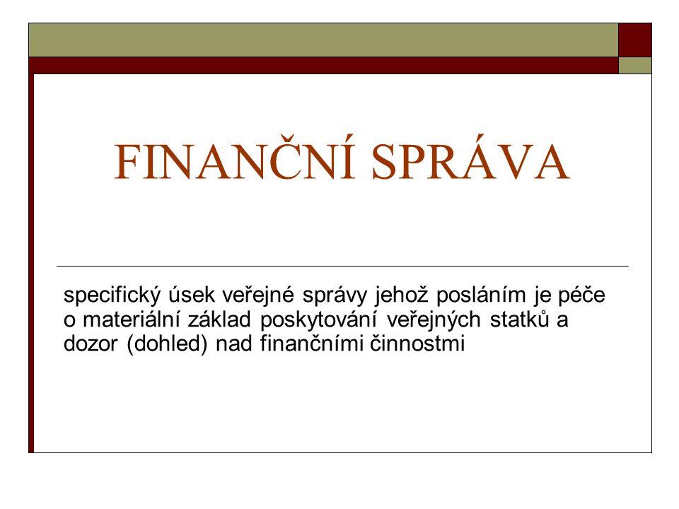 FINANČNÍ SPRÁVA specifický úsek veřejné správy jehož posláním je péče o materiální základ poskytování veřejných statků a dozor (dohled) nad finančními činnostmi